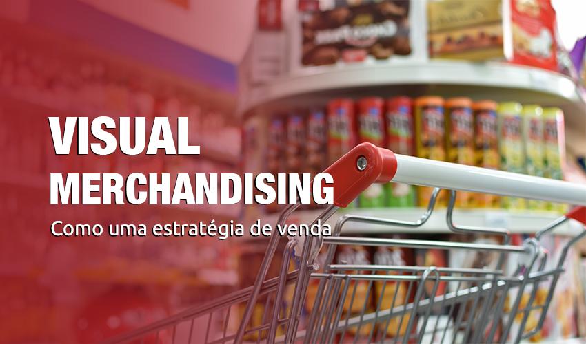 VISUAL MERCHANDISING COMO ESTRATÉGIA DE VENDAS