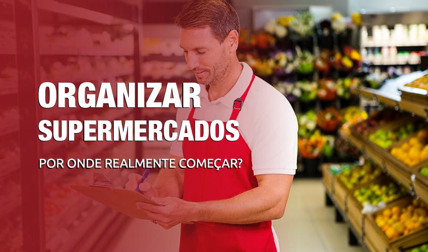 9 Passos para organizar o seu supermercado