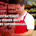 15 Estratégias para vender mais no seu Supermercado