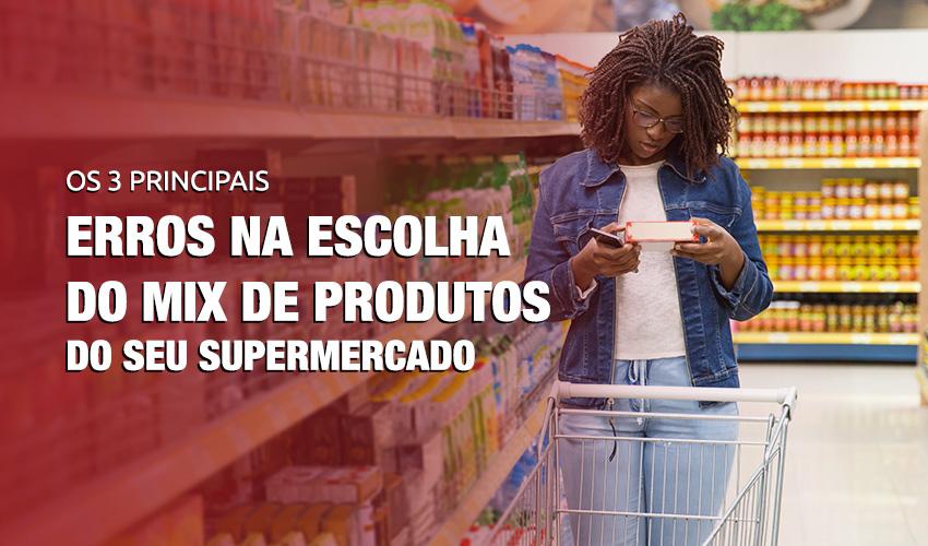 erros na escolha do Mix de produtos que podem estar diminuindo as suas vendas