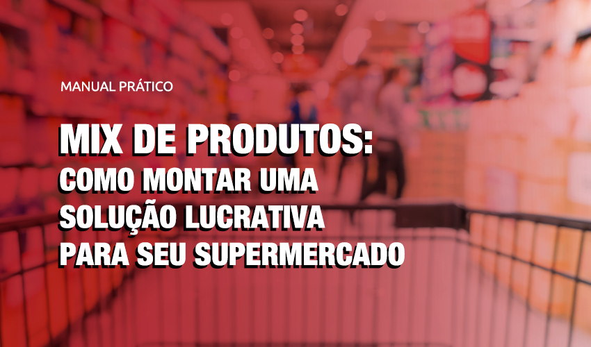 [Manual Prático] Mix de Produtos: como montar uma solução lucrativa para seu supermercado